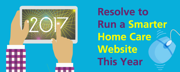 Resolve to Run a Smarter Home Care Website This Year