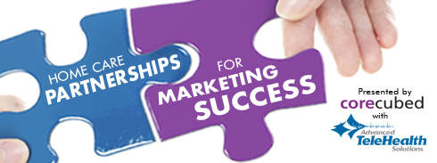 Home Care Partnerships for Marketing Success with Advanced TeleHealth Solutions